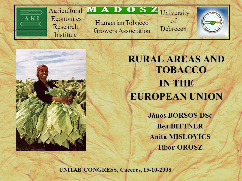 RURAL AREAS AND TOBACCO IN THE EUROPEAN UNION János BORSOS DSc Bea BITTNER Anita MISLOVICS Tibor OROSZ UNITAB CONGRESS, Caceres, 15-10-2008 Agricultur