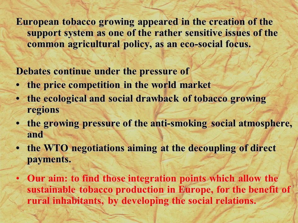 European tobacco growing appeared in the creation of the support system as one of the rather sensitive issues of the common agricultural policy, as an eco-social focus.