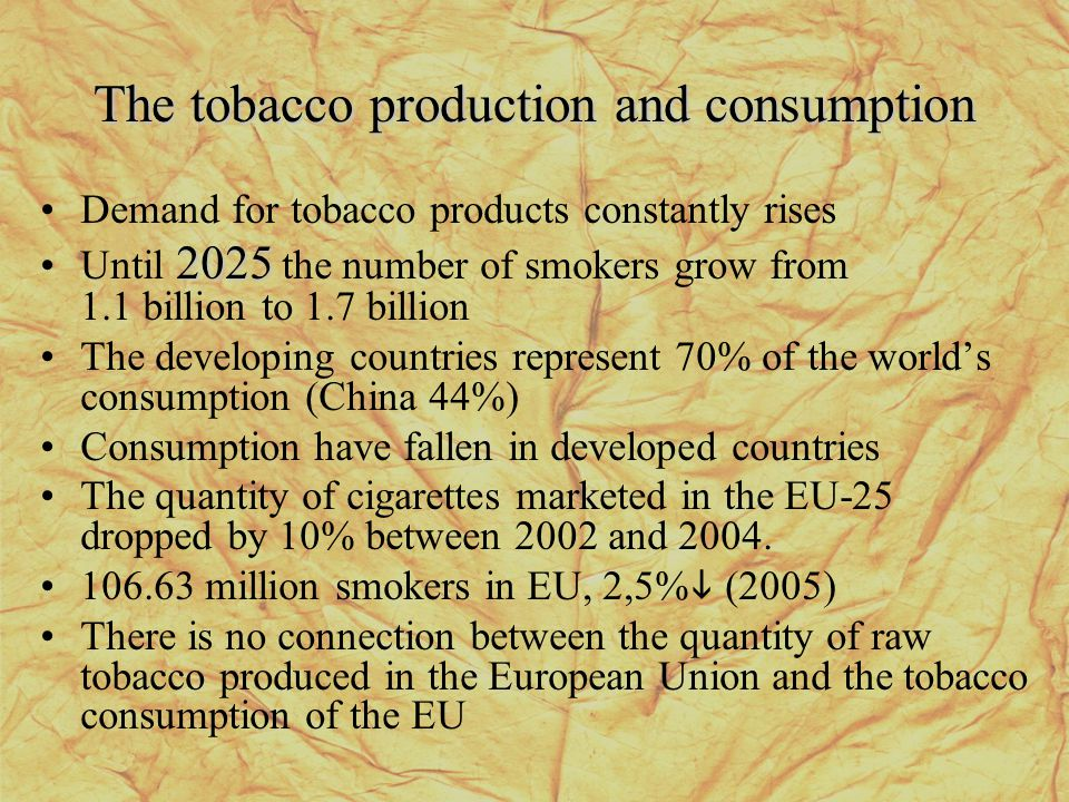 The tobacco production and consumption Demand for tobacco products constantly rises 2025Until 2025 the number of smokers grow from 1.1 billion to 1.7