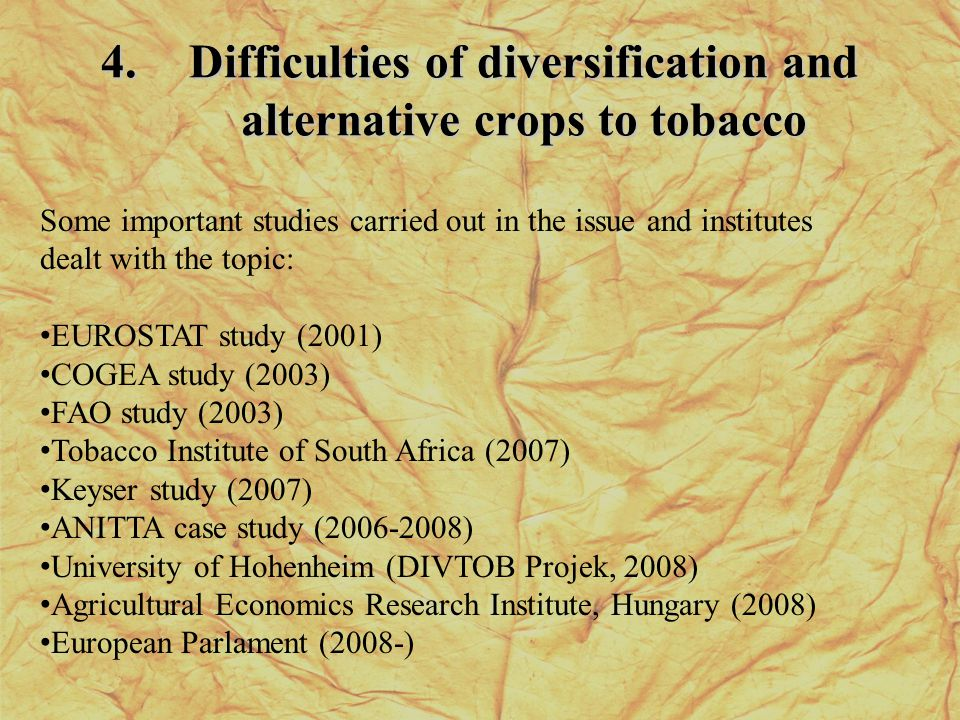 4.Difficulties of diversification and alternative crops to tobacco Some important studies carried out in the issue and institutes dealt with the topic