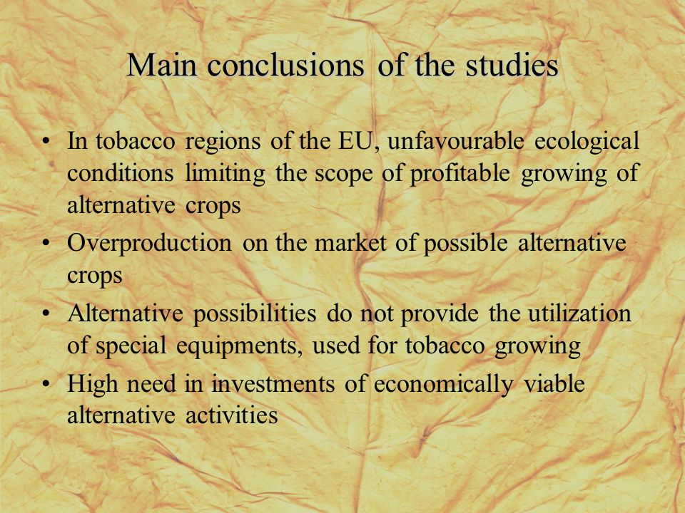 Main conclusions of the studies In tobacco regions of the EU, unfavourable ecological conditions limiting the scope of profitable growing of alternati