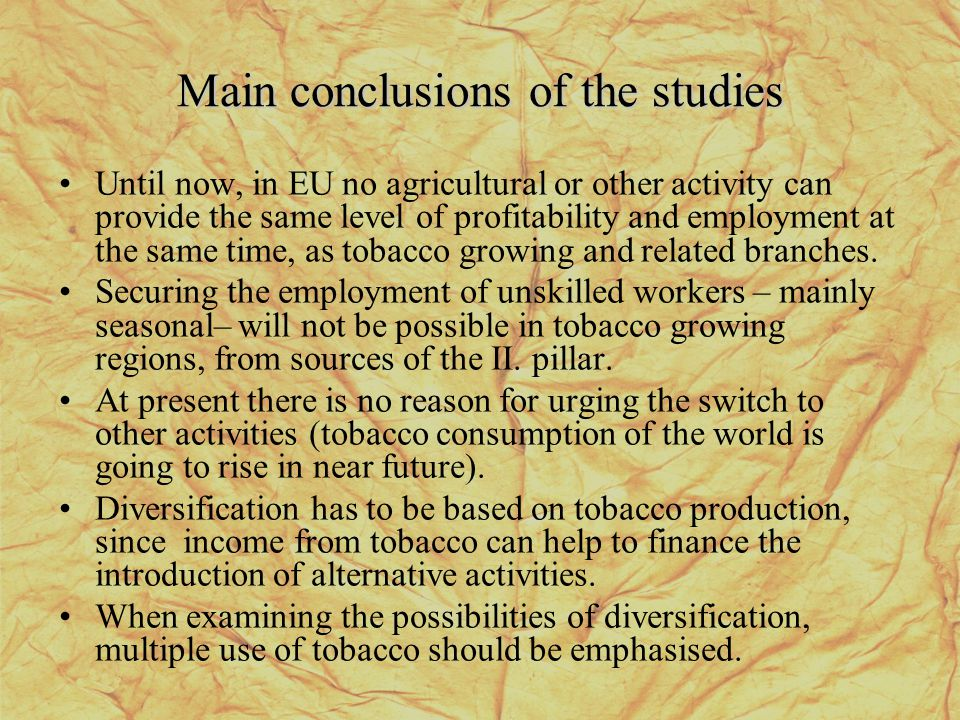 Main conclusions of the studies Until now, in EU no agricultural or other activity can provide the same level of profitability and employment at the same time, as tobacco growing and related branches.