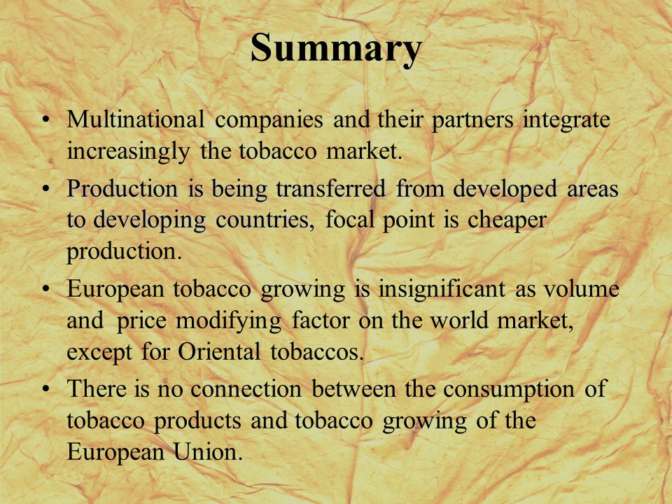 Summary Multinational companies and their partners integrate increasingly the tobacco market. Production is being transferred from developed areas to