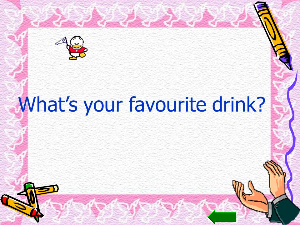 Whats your favourite drink?