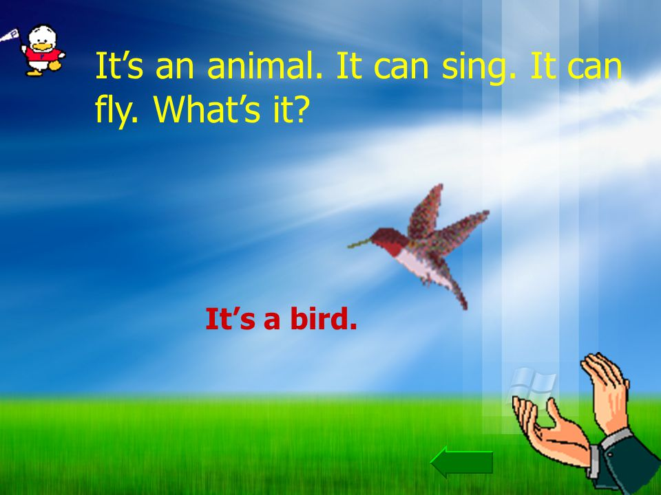 Its an animal. It can sing. It can fly. Whats it? Its a bird.