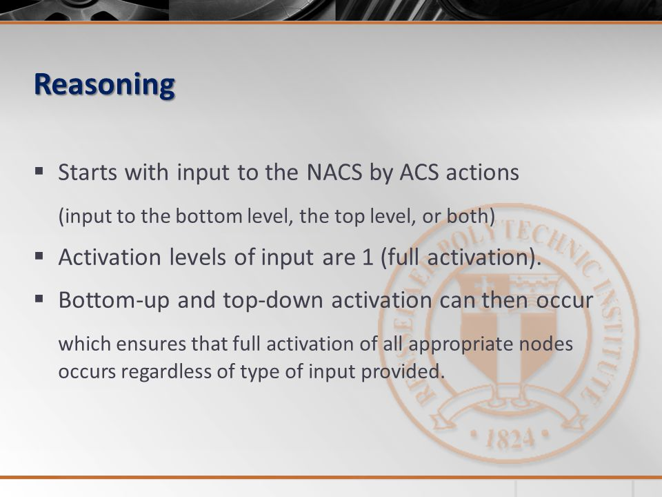 Reasoning Starts with input to the NACS by ACS actions (input to the bottom level, the top level, or both) Activation levels of input are 1 (full activation).
