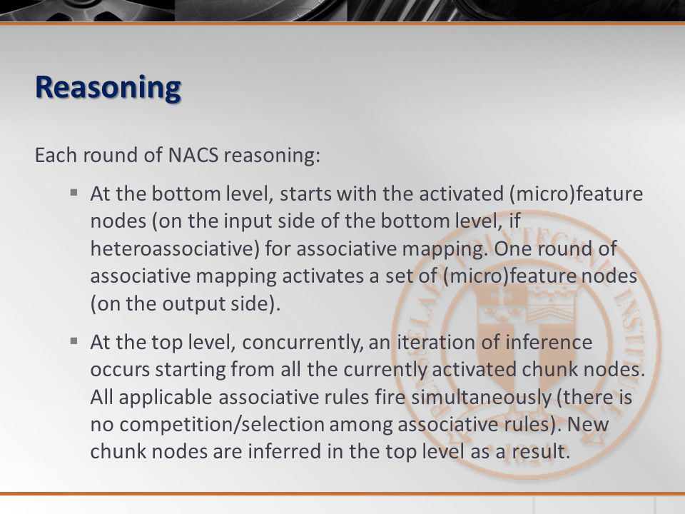 Reasoning Each round of NACS reasoning: At the bottom level, starts with the activated (micro)feature nodes (on the input side of the bottom level, if heteroassociative) for associative mapping.