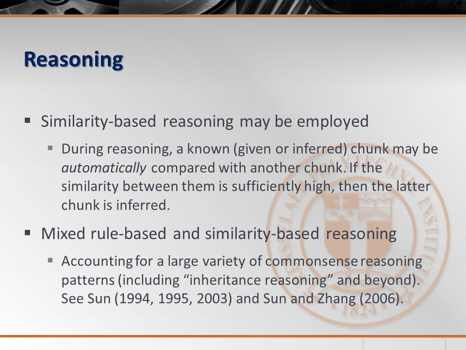 Reasoning Similarity-based reasoning may be employed During reasoning, a known (given or inferred) chunk may be automatically compared with another chunk.