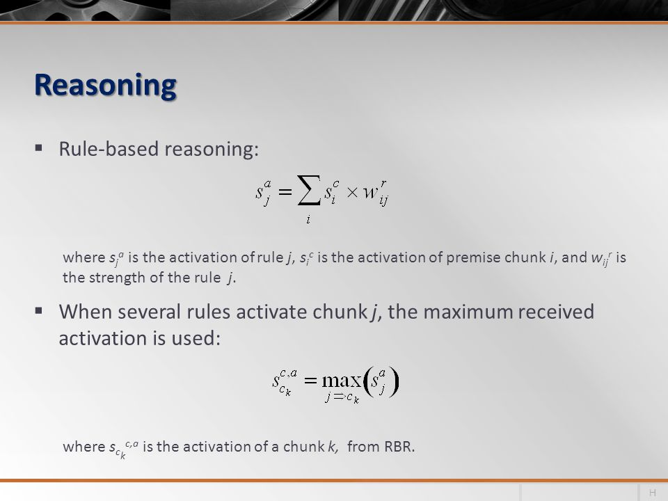 Reasoning Rule-based reasoning: where s j a is the activation of rule j, s i c is the activation of premise chunk i, and w ij r is the strength of the rule j.