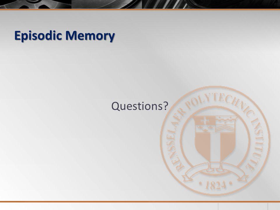 Episodic Memory Questions?