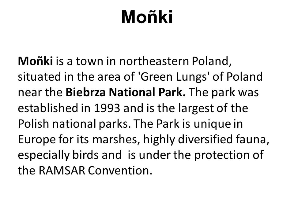Moñki Moñki is a town in northeastern Poland, situated in the area of 'Green Lungs' of Poland near the Biebrza National Park. The park was established