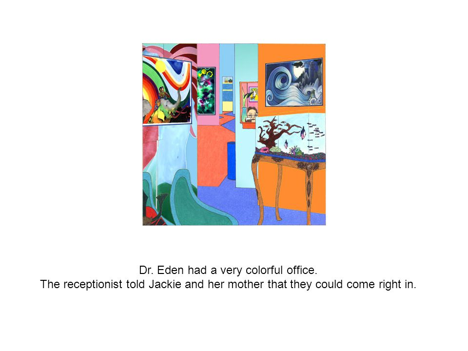 Dr. Eden had a very colorful office.