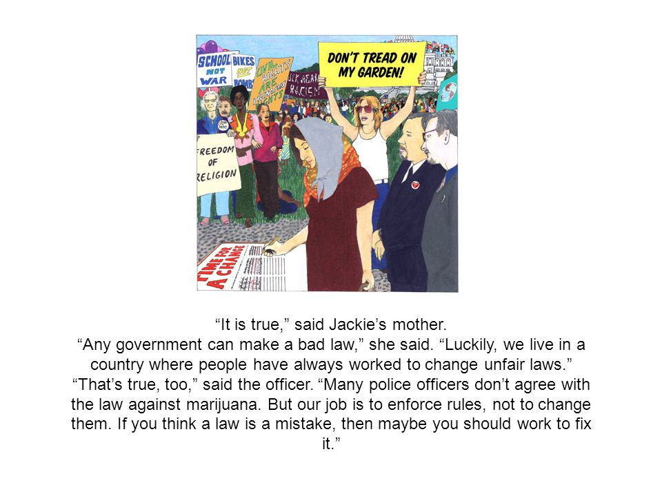 It is true, said Jackies mother. Any government can make a bad law, she said.