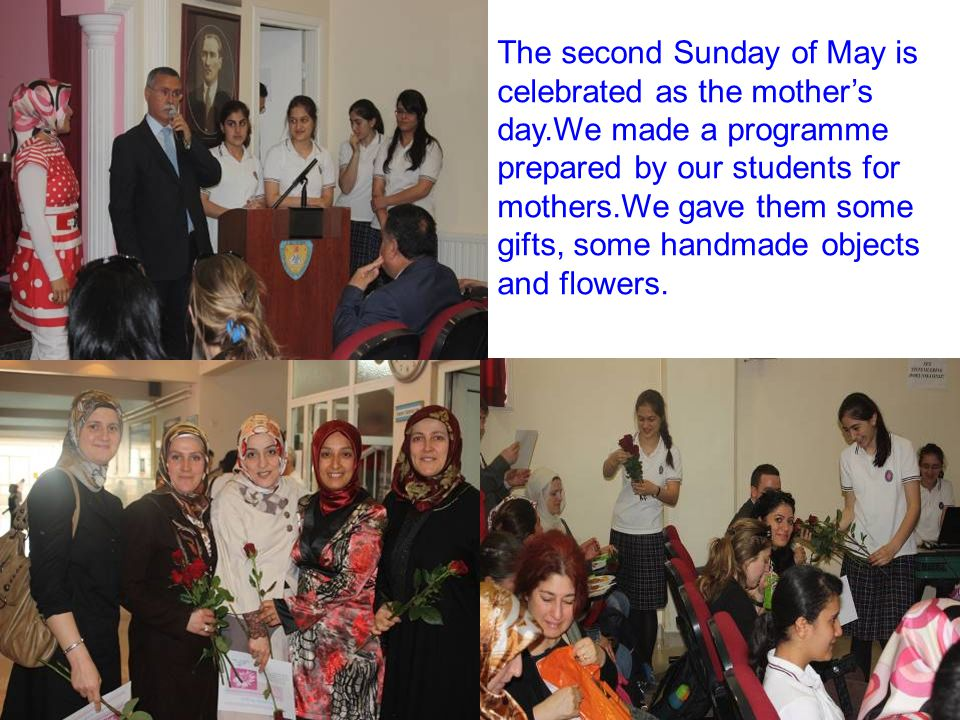 The second Sunday of May is celebrated as the mothers day.We made a programme prepared by our students for mothers.We gave them some gifts, some handmade objects and flowers.