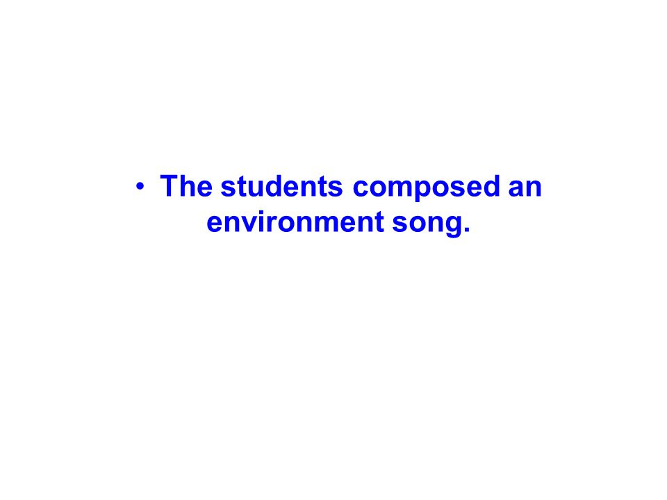 The students composed an environment song.