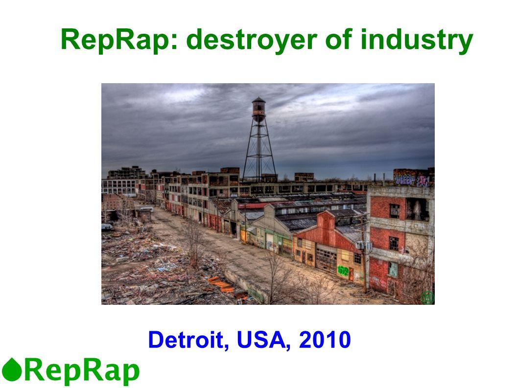 RepRap: destroyer of industry Detroit, USA, 2010