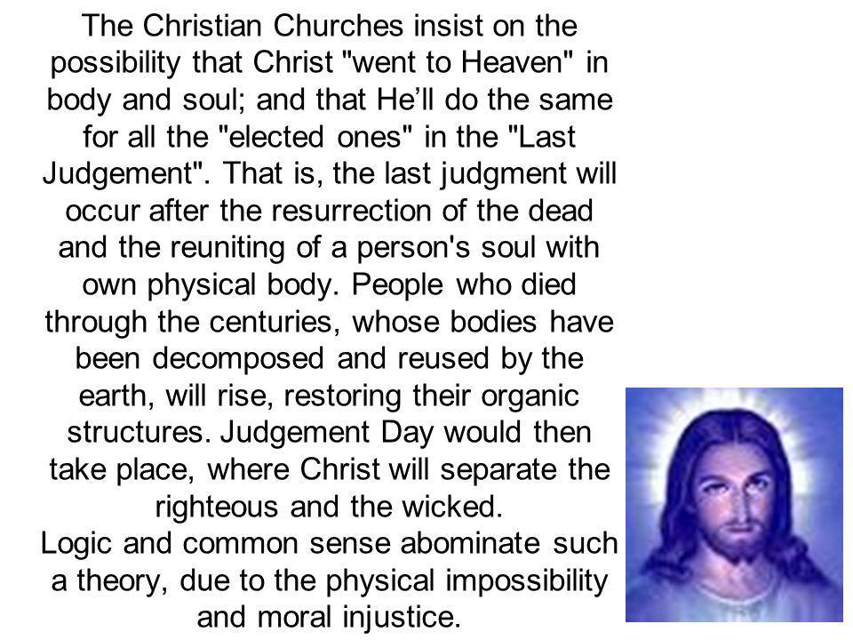 The Christian Churches insist on the possibility that Christ