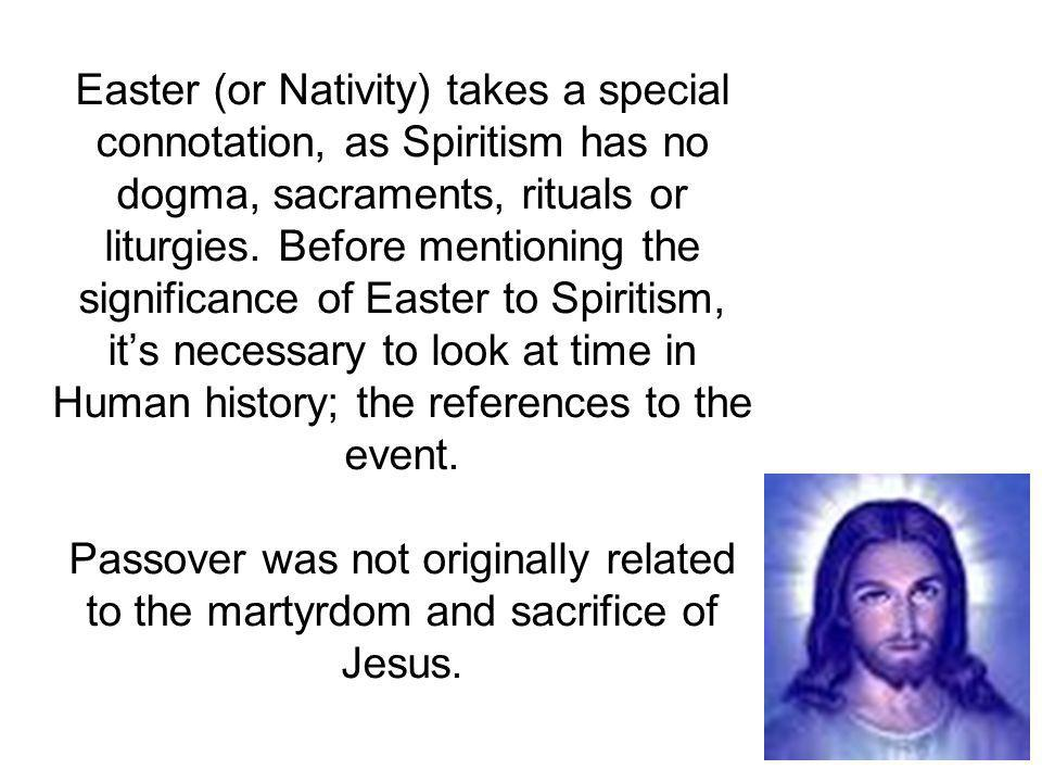 Easter (or Nativity) takes a special connotation, as Spiritism has no dogma, sacraments, rituals or liturgies.