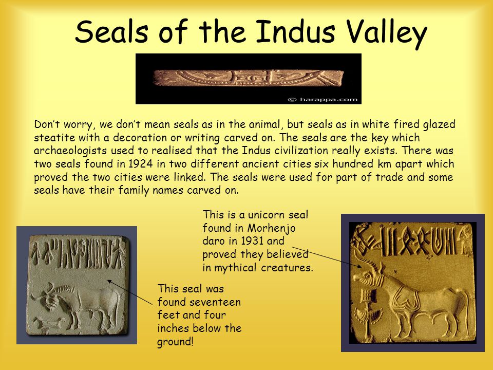 Seals of the Indus Valley Dont worry, we dont mean seals as in the animal, but seals as in white fired glazed steatite with a decoration or writing ca