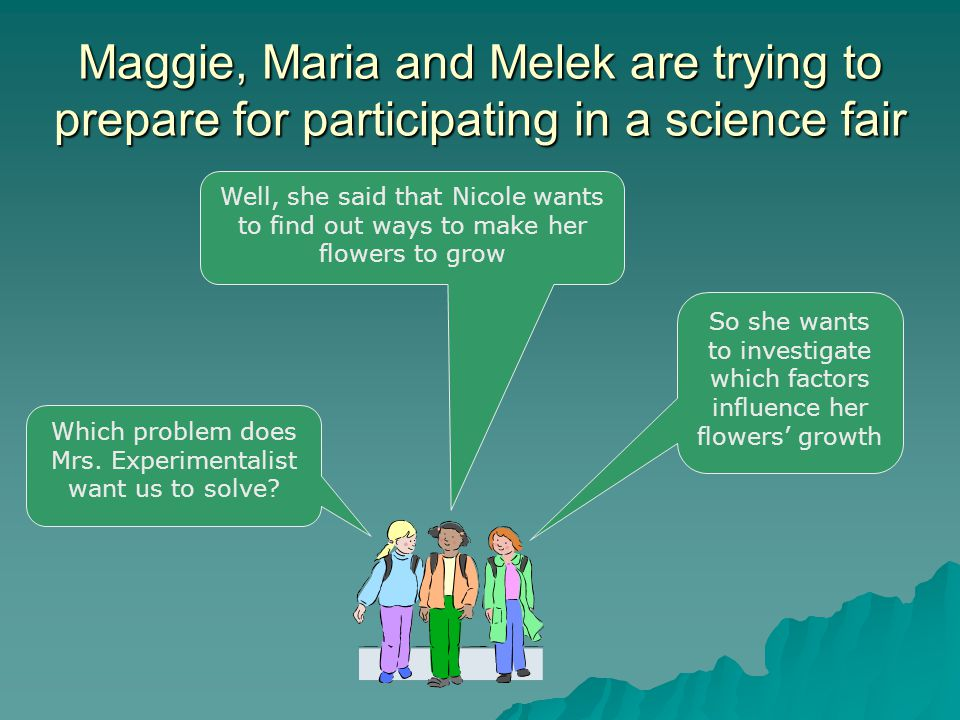 Maggie, Maria and Melek are trying to prepare for participating in a science fair Which problem does Mrs.