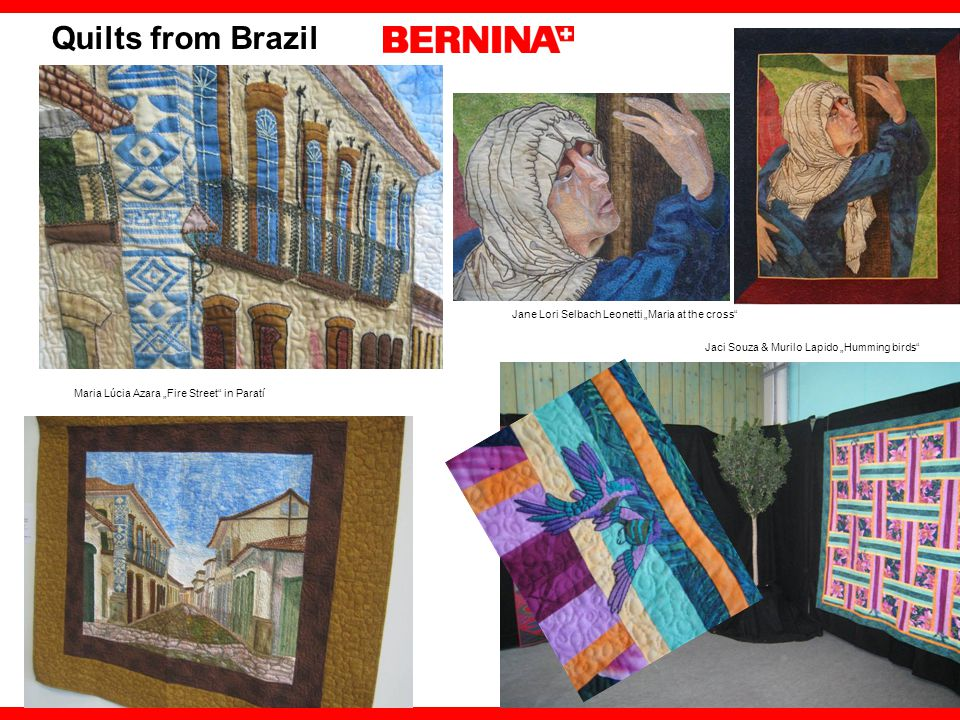 Maria Lúcia Azara Fire Street in Paratí Jane Lori Selbach Leonetti Maria at the cross Jaci Souza & Murilo Lapido Humming birds Quilts from Brazil