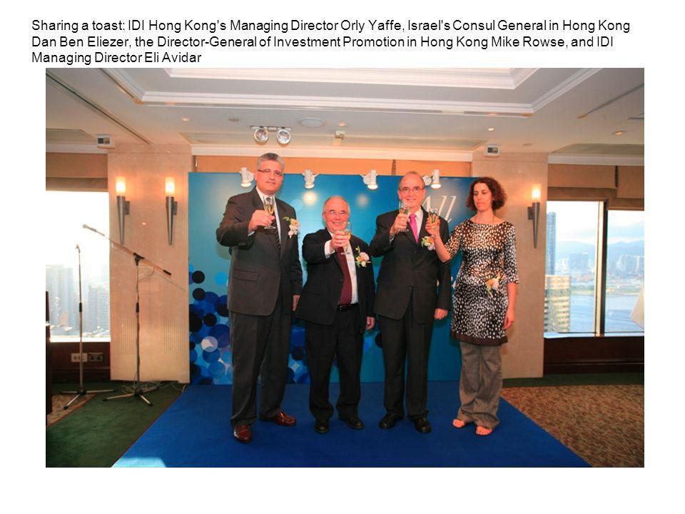 Sharing a toast: IDI Hong Kong s Managing Director Orly Yaffe, Israel s Consul General in Hong Kong Dan Ben Eliezer, the Director-General of Investment Promotion in Hong Kong Mike Rowse, and IDI Managing Director Eli Avidar