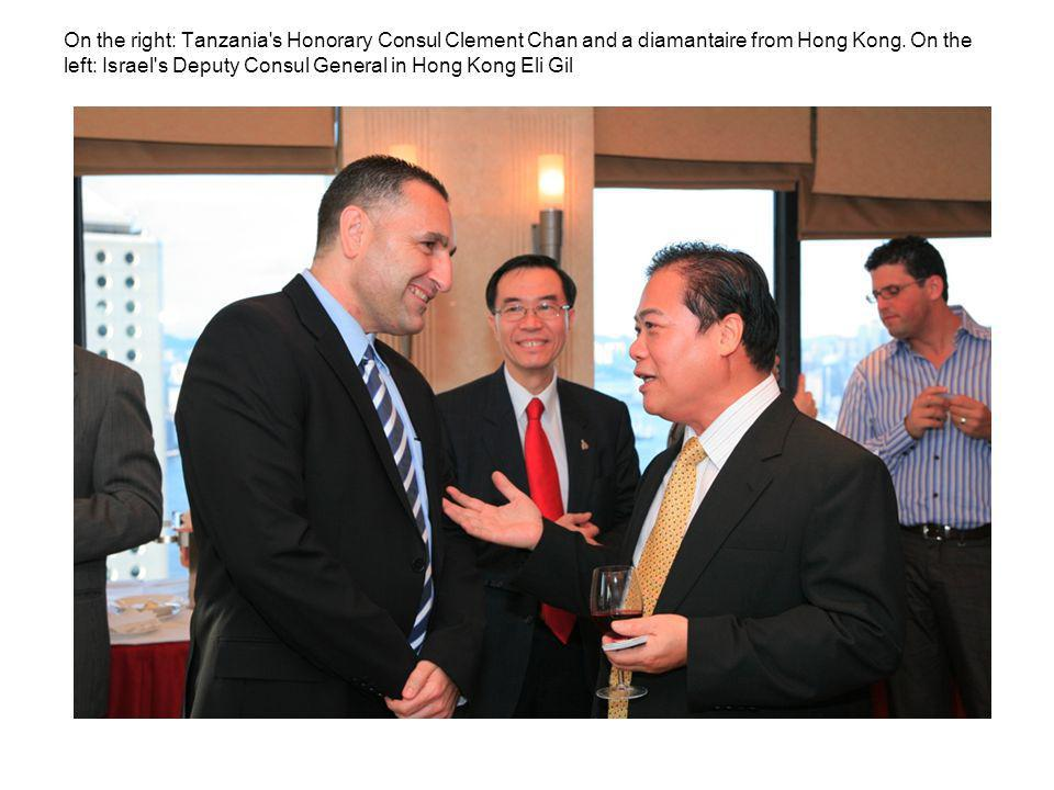 On the right: Tanzania's Honorary Consul Clement Chan and a diamantaire from Hong Kong. On the left: Israel's Deputy Consul General in Hong Kong Eli G