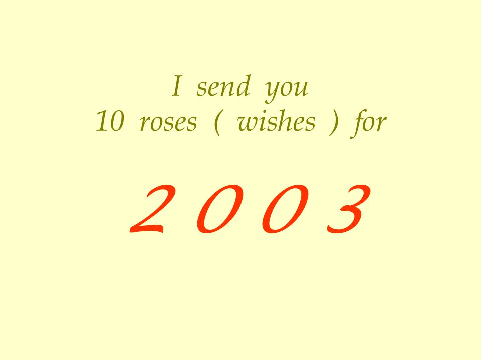 I send you 10 roses ( wishes ) for 2 0 0 3