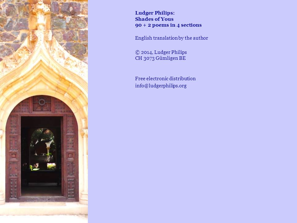 Ludger Philips: Shades of Yous 90 + 2 poems in 4 sections English translation by the author © 2014, Ludger Philips CH 3073 Gümligen BE Free electronic