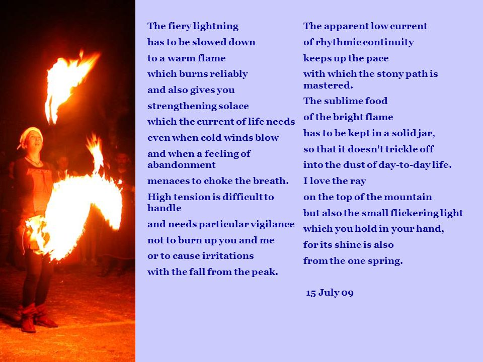 The apparent low current of rhythmic continuity keeps up the pace with which the stony path is mastered. The sublime food of the bright flame has to b