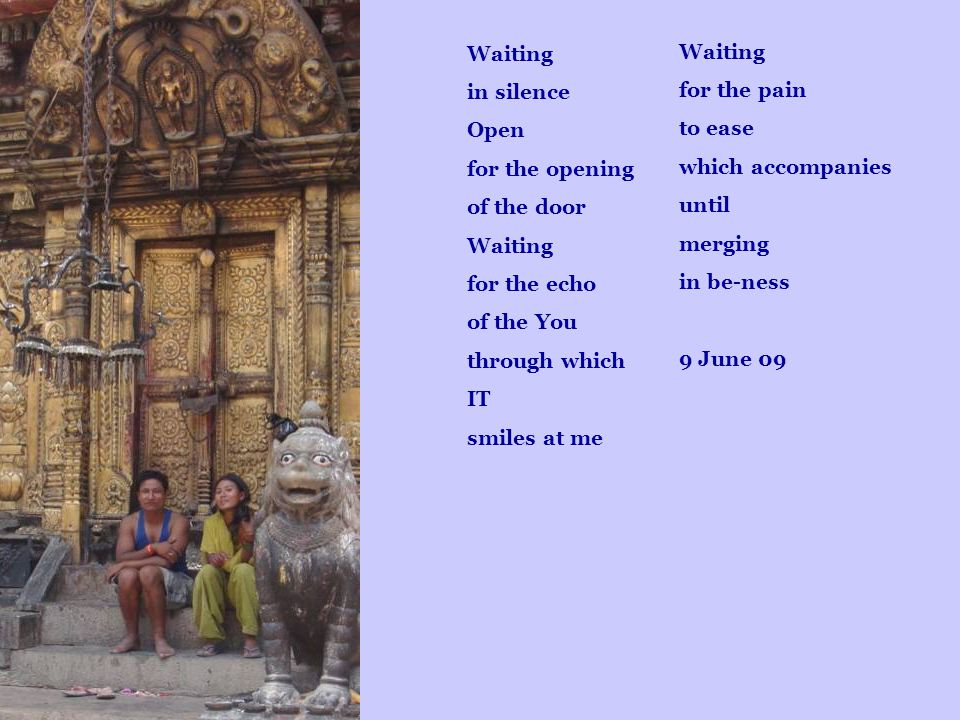 Dressing thought-impulses into word-vestments Giving away the treasures of the soul Splashes of joy laughs away the darkness lights up dolorous paths The reverberation in other hearts strengthens the power of reconstruction Inspiration breathes through from the high sources The mist of bad mood evaporates The vastness of the serene space remains 9 June 09