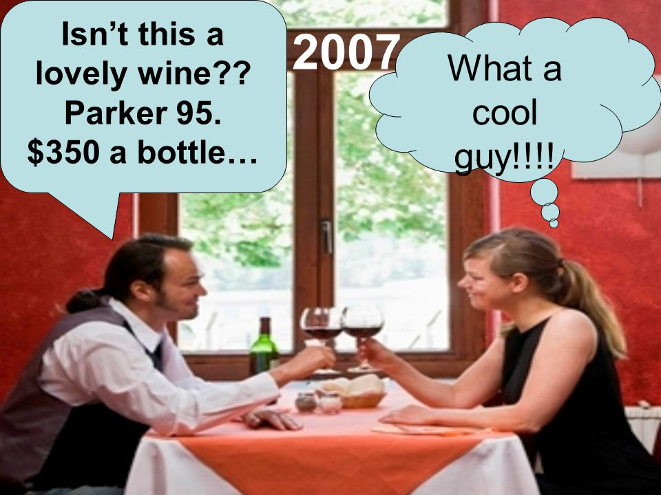 2007 Isnt this a lovely wine Parker 95. $350 a bottle… What a cool guy!!!!