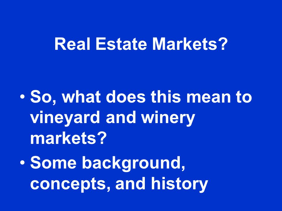 Real Estate Markets.So, what does this mean to vineyard and winery markets.