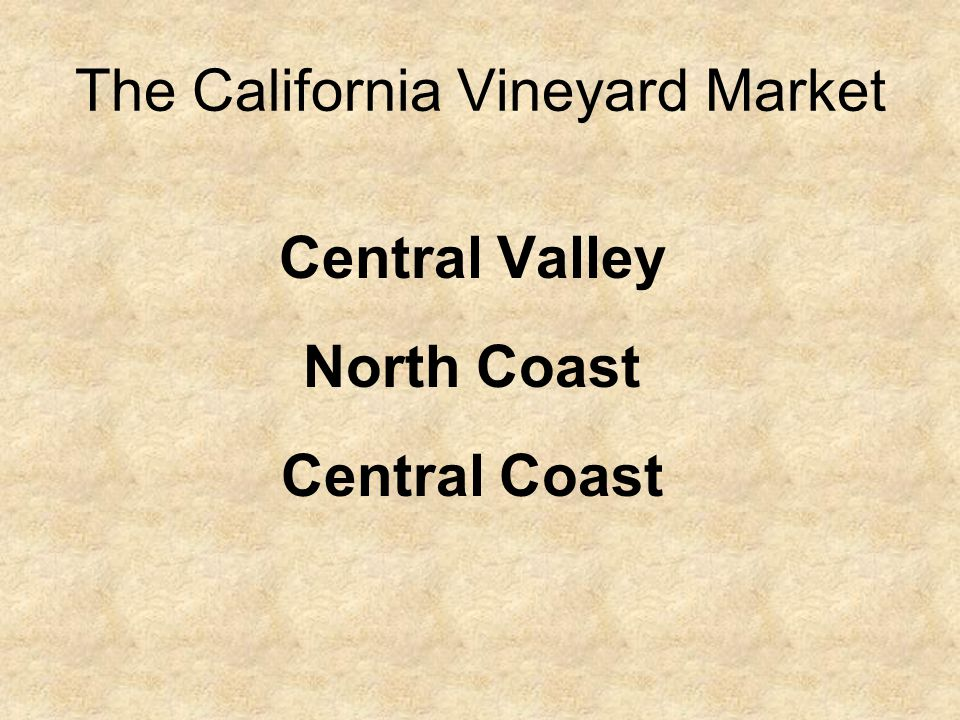 The California Vineyard Market Central Valley North Coast Central Coast