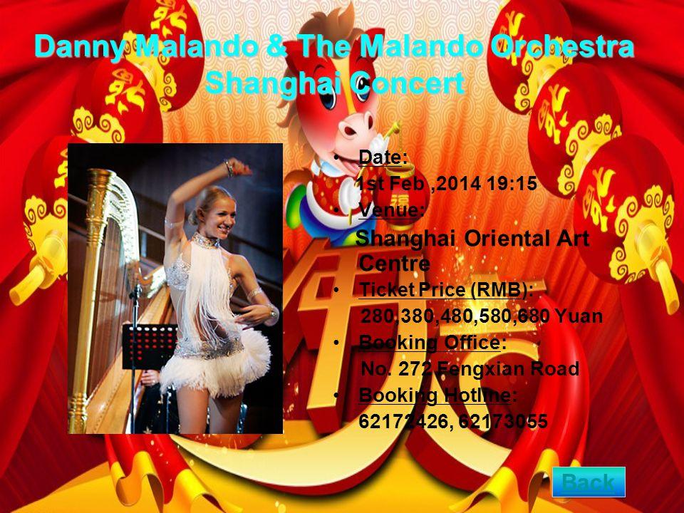 Danny Malando & The Malando Orchestra Shanghai Concert Date: 1st Feb,2014 19:15 Venue: Shanghai Oriental Art Centre Ticket Price (RMB): 280,380,480,580,680 Yuan Booking Office: No.