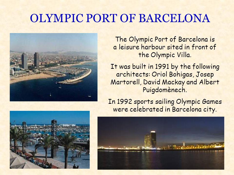 OLYMPIC PORT OF BARCELONA The Olympic Port of Barcelona is a leisure harbour sited in front of the Olympic Villa.