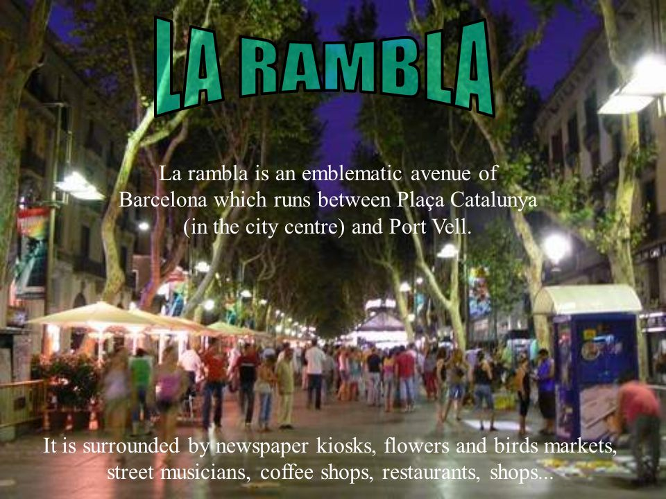 La rambla is an emblematic avenue of Barcelona which runs between Plaça Catalunya (in the city centre) and Port Vell.