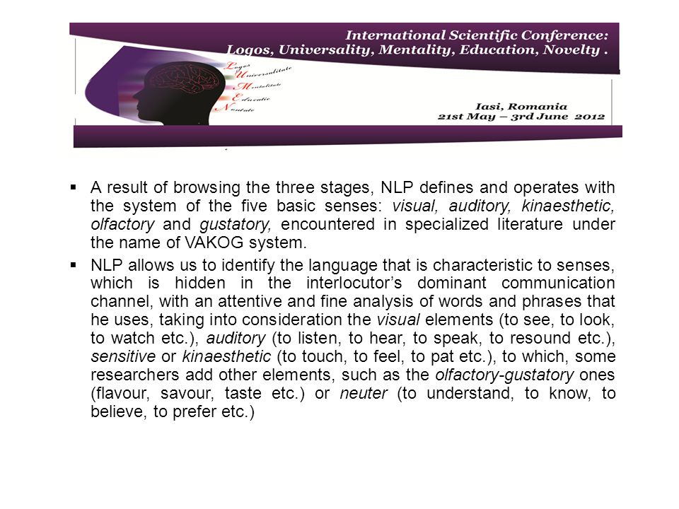 Applications of NLP methods in major fields The fields in which NLP can be successfully applied are numerous, the best known being business, education, health, psychotherapy, sport etc.