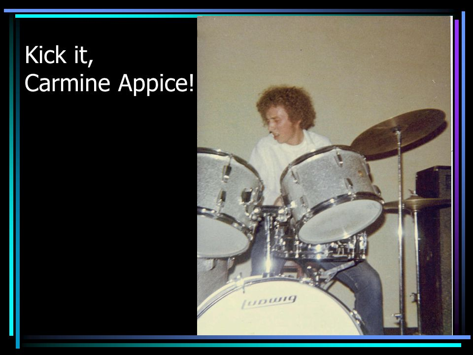 Kick it, Carmine Appice!