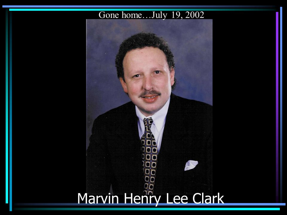 Marvin Henry Lee Clark Gone home…July 19, 2002