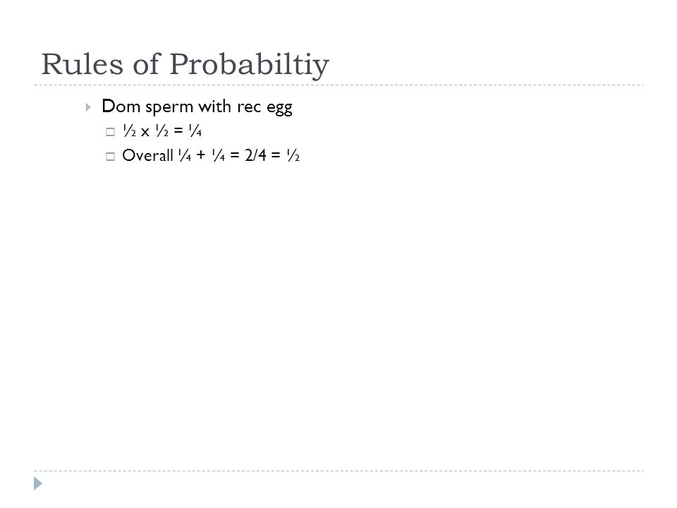 Rules of Probabiltiy Dom sperm with rec egg ½ x ½ = ¼ Overall ¼ + ¼ = 2/4 = ½