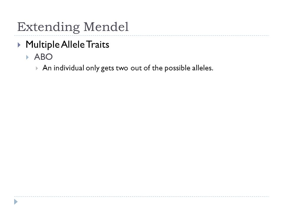 Extending Mendel Multiple Allele Traits ABO An individual only gets two out of the possible alleles.