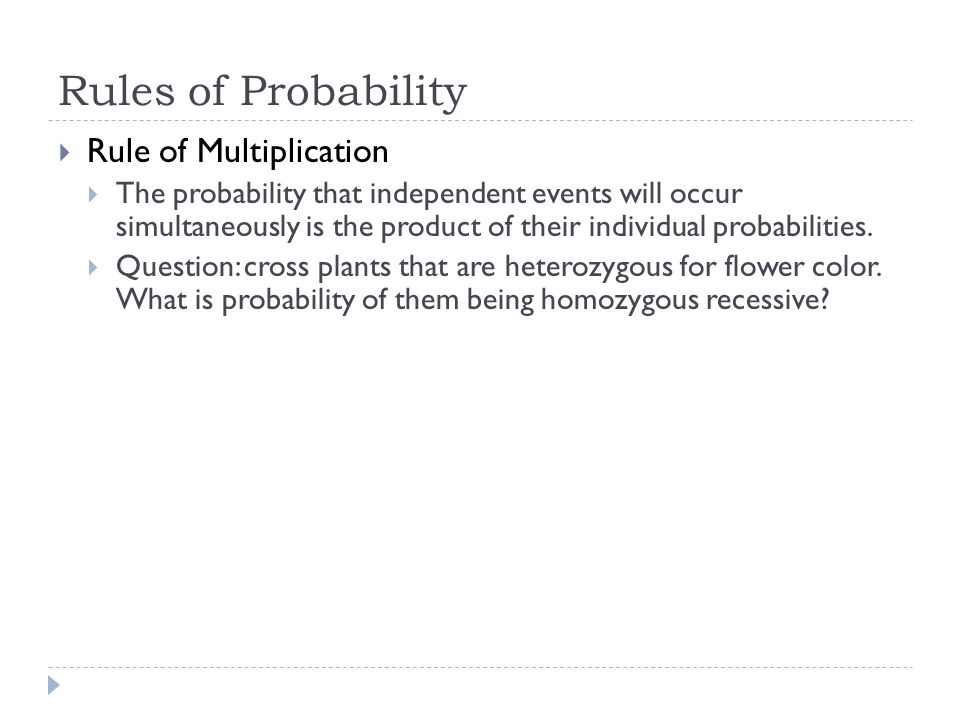 Rules of Probability Rule of Multiplication The probability that independent events will occur simultaneously is the product of their individual proba