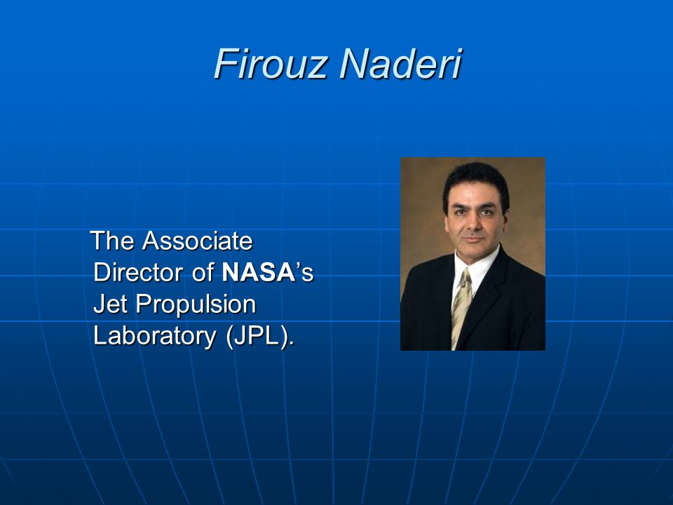 Firouz Naderi The Associate Director of NASAs Jet Propulsion Laboratory (JPL). The Associate Director of NASAs Jet Propulsion Laboratory (JPL).