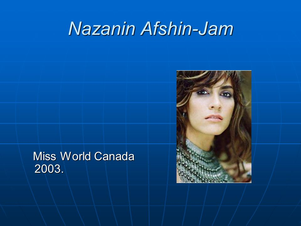 Nazanin Afshin-Jam Miss World Canada 2003. Miss World Canada 2003.