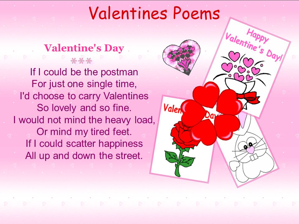 Valentine s Day If I could be the postman For just one single time, I d choose to carry Valentines So lovely and so fine.
