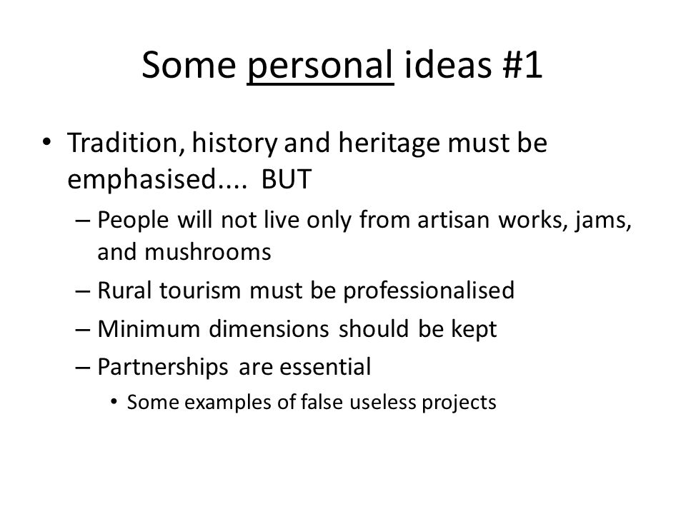 Some personal ideas #1 Tradition, history and heritage must be emphasised.... BUT – People will not live only from artisan works, jams, and mushrooms