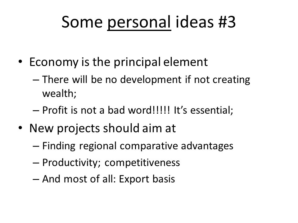 Economy is the principal element – There will be no development if not creating wealth; – Profit is not a bad word!!!!.