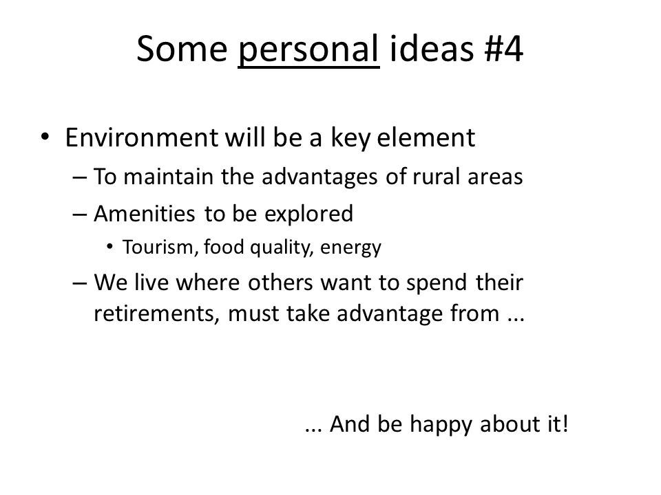 Environment will be a key element – To maintain the advantages of rural areas – Amenities to be explored Tourism, food quality, energy – We live where others want to spend their retirements, must take advantage from......
