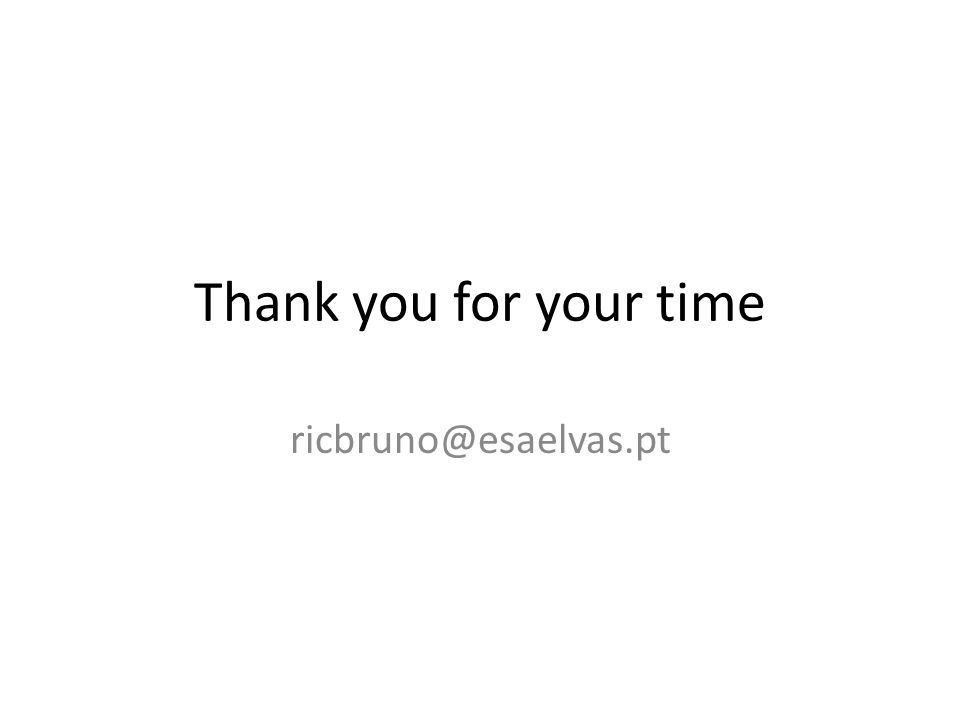 Thank you for your time ricbruno@esaelvas.pt